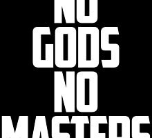 NO GODS, NO MASTERS by rule30