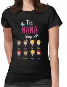 This Nana belongs to Finley Jimmy Bo Rosalie Cole Demetrius Sawyer Alyssa Womens Fitted T-Shirt
