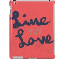 Live What You Love iPad Case/Skin