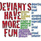Deviants have more fun by ozrose