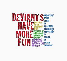 Deviants have more fun Unisex T-Shirt