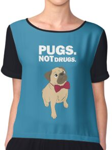 Pugs not drugs Chiffon Top
