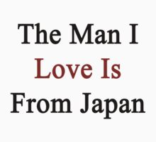 The Man I Love Is From Japan  by supernova23
