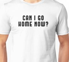 Funny Introvert Quote Design - Can I Go Home Now? Unisex T-Shirt