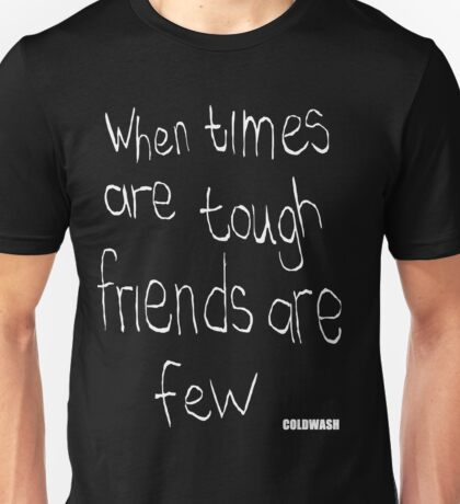 WHEN TIMES ARE TOUGH Unisex T-Shirt
