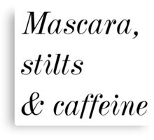 Mascara, stilts & caffeine Canvas Print