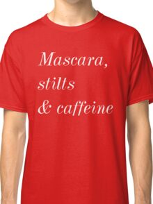 Mascara, stilts & caffeine T-shirt. Limited edition design! Classic T-Shirt