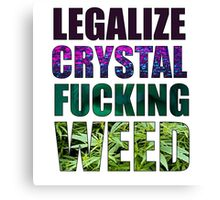 LEGALIZE CRYSTAL FUCKING WEED Canvas Print