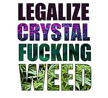 LEGALIZE CRYSTAL FUCKING WEED Photographic Print