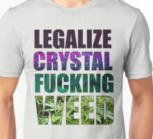 LEGALIZE CRYSTAL FUCKING WEED Unisex T-Shirt