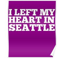 I Left My Heart In Seattle Love Native Homesick T-Shirt Poster