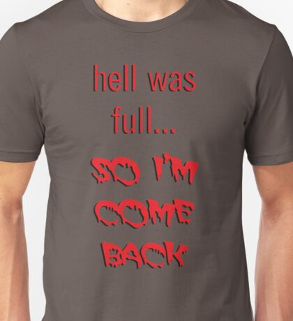 hell was full so i'm come back Unisex T-Shirt