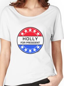 HOLLY FOR PRESIDENT Women's Relaxed Fit T-Shirt