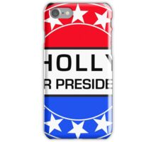 HOLLY FOR PRESIDENT iPhone Case/Skin