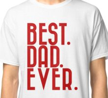 Best Dad Ever T-Shirt - Gift For Dad - Best Dad Top - Gifts For Best Dad - Fathers Day Gift - Gift For Father - Dad Christmas - Mens Gift Classic T-Shirt