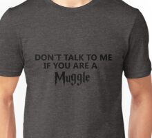 Don't talk to me if you are a muggle Unisex T-Shirt