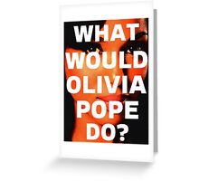What Would Olivia Pope Do? Greeting Card