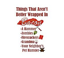 Things That Aren't Better Wrapped In Bacon Photographic Print