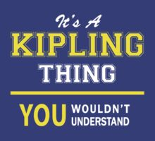 It's A KIPLING thing, you wouldn't understand !! by satro