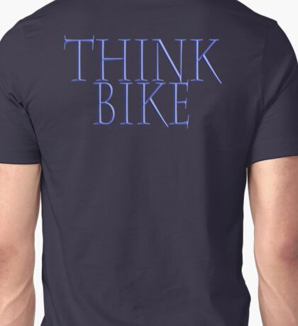 Bike, Biking, Biker, Bicycle, Cycle, Cycling, Motorbike, Think Bike! Unisex T-Shirt