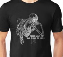 There ain't no time to lose... Unisex T-Shirt