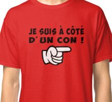 je suis à coté d' un con citation drôle humour Classic T-Shirt