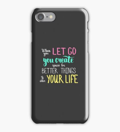 When you let go you create space for better things to enter your life.  Colofrul text on dark background. iPhone Case/Skin