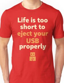 Life's Too Short To Eject USB Properly Unisex T-Shirt