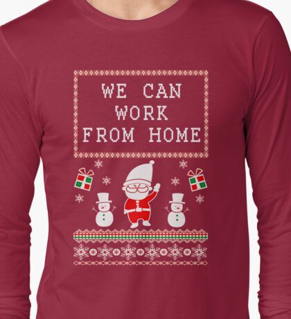 WORK FROM HOME - UGLY CHRISTMAS SWEATER Long Sleeve T-Shirt