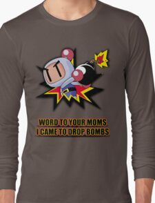 Word to your Moms, Came to drop bombs. Long Sleeve T-Shirt
