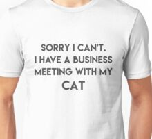 Sorry I can't I have a business meeting with my Cat Funny T shirt Unisex T-Shirt