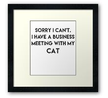 Sorry I can't I have a business meeting with my Cat Funny T shirt Framed Print