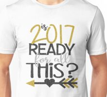 New Years Eve Funny Is 2017 Ready For All This Faux Sparkly Glitter NYE TRibal Arrow Trendy Script Unisex T-Shirt