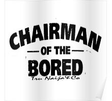 CHAIRMAN OF THE BORED Poster