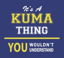 It's A KUMA thing, you wouldn't understand !! by satro