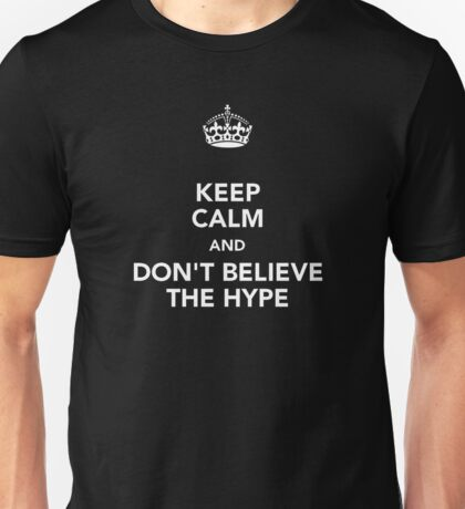 DON'T BELIEVE THE HYPE! Unisex T-Shirt