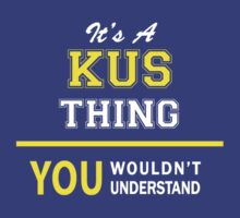 It's A KUS thing, you wouldn't understand !! by satro