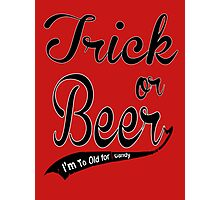 Trick or Beer I'M To Old For Candy Photographic Print