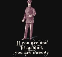 IF YOU ARE NOT IN FASHION, YOU ARE NOBODY Unisex T-Shirt