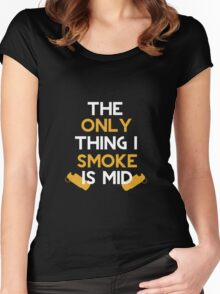 The Only Thing I Smoke Is Mid Women's Fitted Scoop T-Shirt
