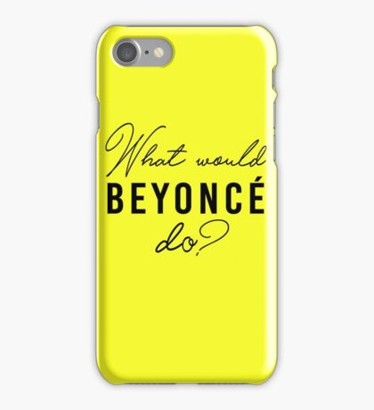 What Would Beyonce Do? iPhone Case/Skin