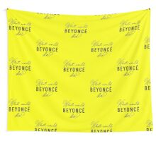 What Would Beyonce Do? Wall Tapestry