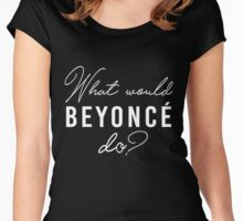 What Would Beyonce Do??? Women's Fitted Scoop T-Shirt