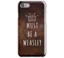 Must Be A Weasley iPhone Case/Skin