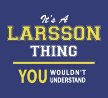 It's A LARSSON thing, you wouldn't understand !! by satro