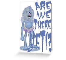 Are we there Yeti? PLAIN Greeting Card