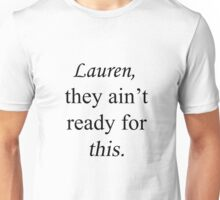 Lauren, ready for this Unisex T-Shirt