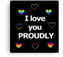 I love you proudly 2 Canvas Print