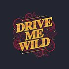 DRIVE ME WILD by snevi