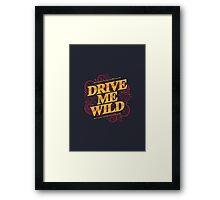 DRIVE ME WILD Framed Print